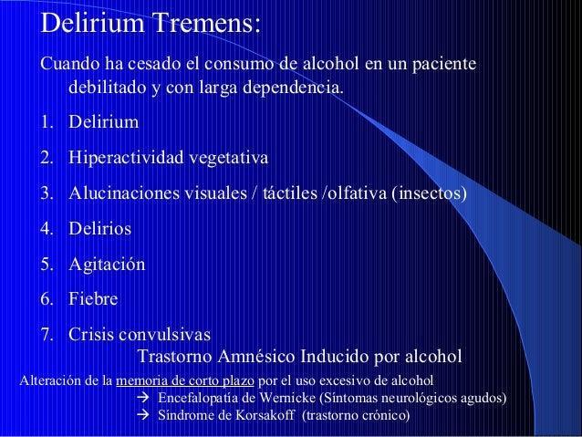 Delirium Tremens: Cuando ha cesado el consumo de alcohol en un paciente debilitado y con larga dependencia. 1. Delirium 2....