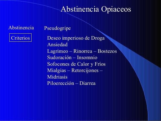 Abstinencia Opiaceos Abstinencia Criterios  Pseudogripe Deseo imperioso de Droga Ansiedad Lagrimeo – Rinorrea – Bostezos S...