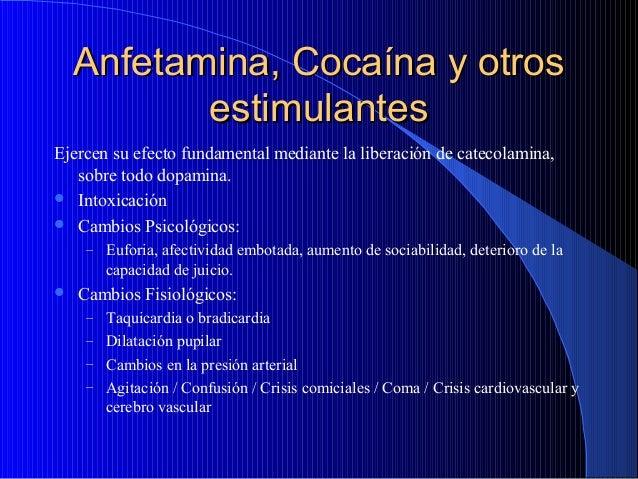 Anfetamina, Cocaína y otros estimulantes Ejercen su efecto fundamental mediante la liberación de catecolamina, sobre todo ...
