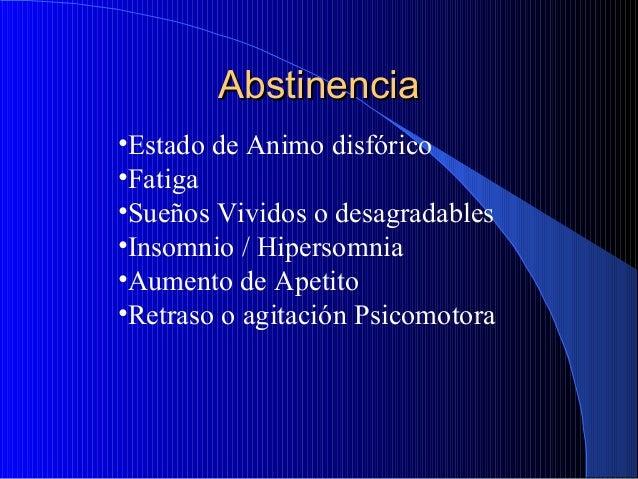 Abstinencia •Estado de Animo disfórico •Fatiga •Sueños Vividos o desagradables •Insomnio / Hipersomnia •Aumento de Apetito...