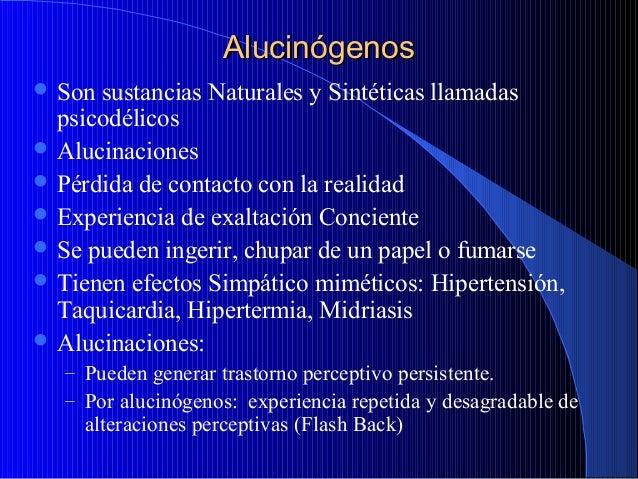 Alucinógenos  Son  sustancias Naturales y Sintéticas llamadas psicodélicos  Alucinaciones  Pérdida de contacto con la r...