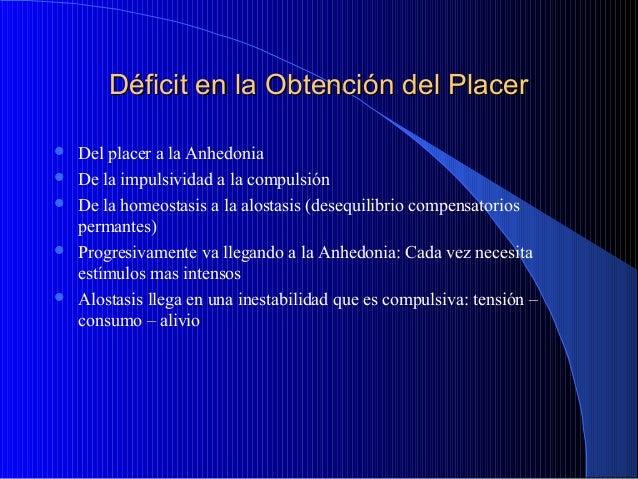 Déficit en la Obtención del Placer       Del placer a la Anhedonia De la impulsividad a la compulsión De la homeostas...
