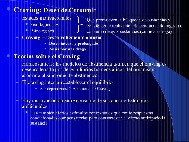  Craving: Deseo de Consumir – Estados motivacionales Que promueven la búsqueda de sustancias y  Fisiológicos, y consigui...