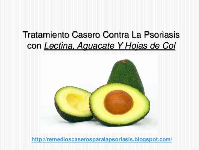 Tratamiento Casero Contra La Psoriasiscon Lectina, Aguacate Y Hojas de Colhttp://remedioscaserosparalapsoriasis.blogspot.c...