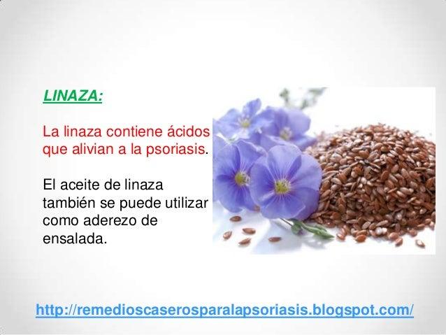 LINAZA:La linaza contiene ácidosque alivian a la psoriasis.El aceite de linazatambién se puede utilizarcomo aderezo deensa...