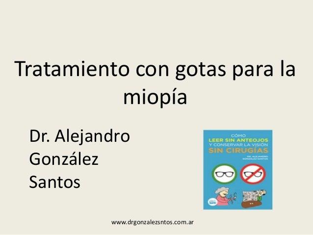 Tratamiento con gotas para la miop�a Dr. Alejandro Gonz�lez Santos www.drgonzalezsntos.com.ar