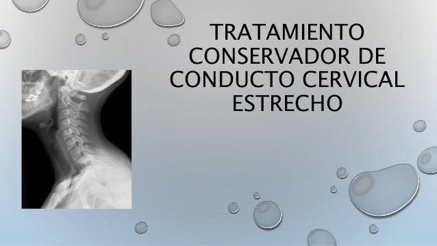 TRATAMIENTO CONSERVADOR DE CONDUCTO CERVICAL ESTRECHO