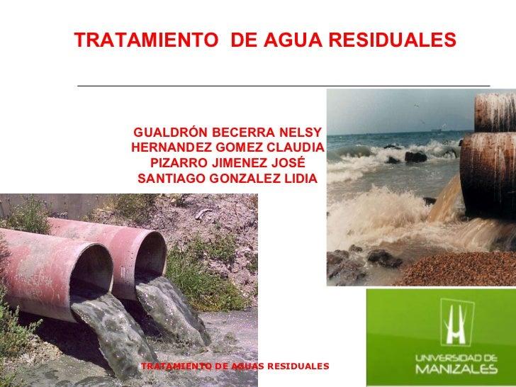 TRATAMIENTO DE AGUAS RESIDUALES  TRATAMIENTO  DE AGUA RESIDUALES GUALDRÓN BECERRA NELSY HERNANDEZ GOMEZ CLAUDIA PIZARRO JI...
