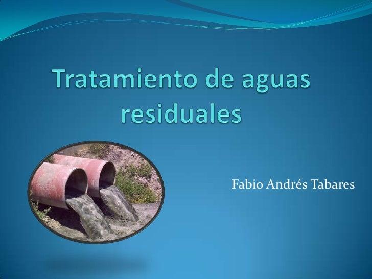 Tratamiento de aguas residuales<br />Fabio Andrés Tabares <br />