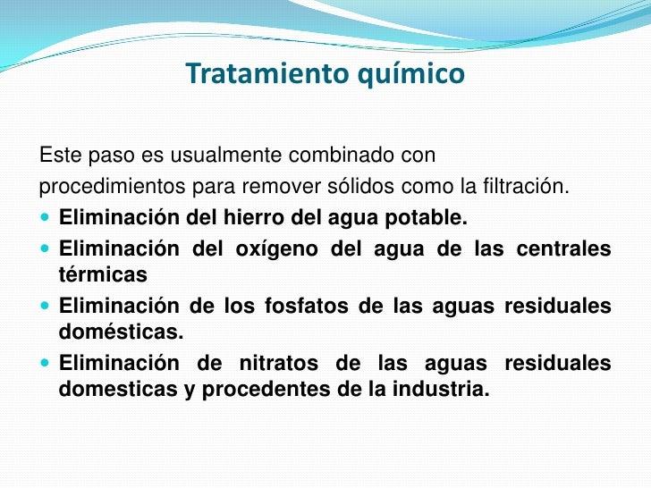 Tratamiento químico<br />Este paso es usualmente combinado con<br />procedimientos para remover sólidos como la filtración...