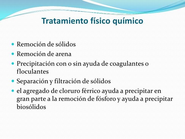 Tratamiento físico químico<br />Remoción de sólidos <br />Remoción de arena <br />Precipitación con o sin ayuda de coagula...
