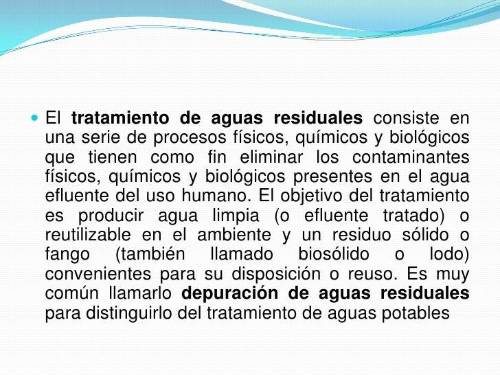 El tratamiento de aguas residuales consiste en una serie de procesos físicos, químicos y biológicos que tienen como fin el...