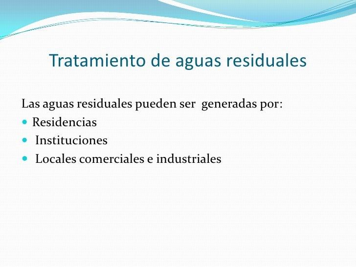 Tratamiento de aguas residuales<br />Las aguas residuales pueden ser  generadas por: <br />Residencias<br /> Instituciones...