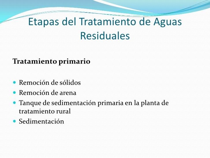 Etapas del Tratamiento de Aguas Residuales<br />Tratamiento primario<br />Remoción de sólidos<br />Remoción de arena<br />...
