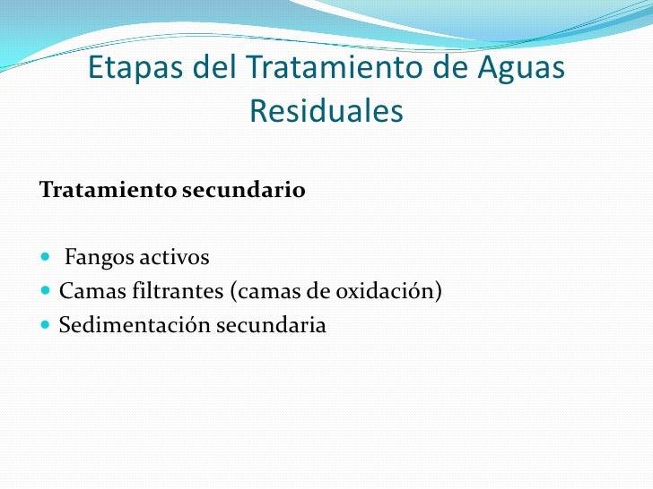 Etapas del Tratamiento de Aguas Residuales<br />Tratamiento secundario<br />Fangos activos<br />Camas filtrantes (camas de...
