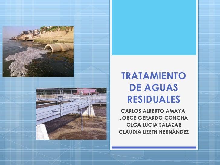 TRATAMIENTO DE AGUAS RESIDUALES CARLOS ALBERTO AMAYA  JORGE GERARDO CONCHA OLGA LUCIA SALAZAR CLAUDIA LIZETH HERNÁNDEZ