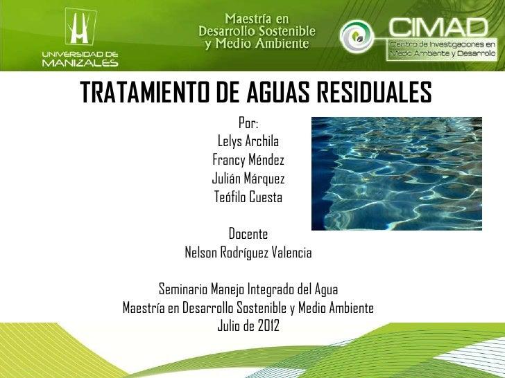 TRATAMIENTO DE AGUAS RESIDUALES                          Por:                     Lelys Archila                    Francy ...