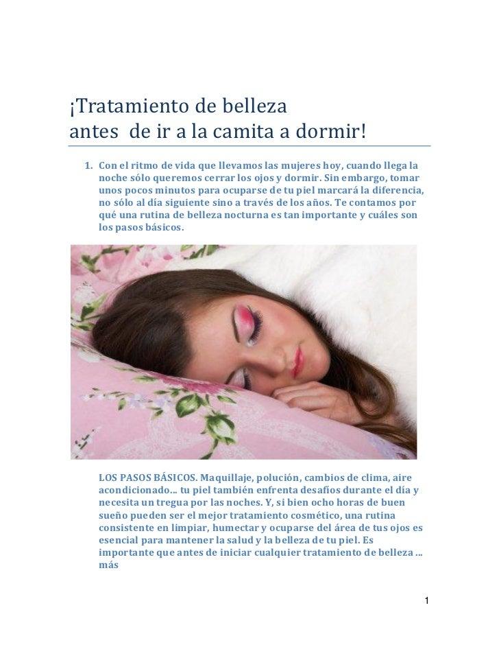 ¡Tratamiento de bellezaantes de ir a la camita a dormir! 1. Con el ritmo de vida que llevamos las mujeres hoy, cuando lleg...