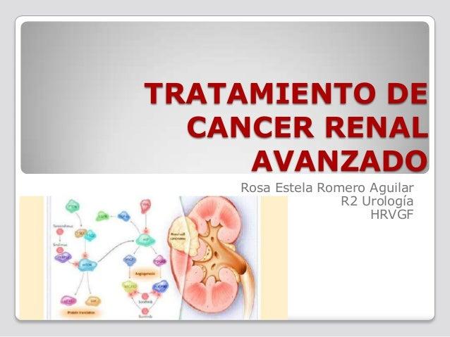 TRATAMIENTO DE CANCER RENAL AVANZADO Rosa Estela Romero Aguilar R2 Urología HRVGF