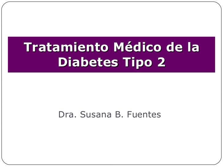 Dra. Susana B. Fuentes Tratamiento Médico de la Diabetes Tipo 2
