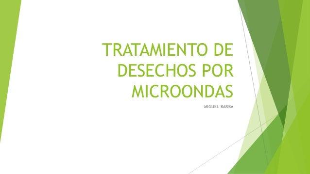 TRATAMIENTO DE DESECHOS POR MICROONDAS MIGUEL BARBA
