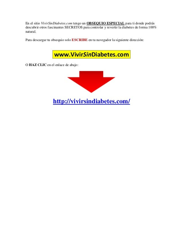 En el sitio VivirSinDiabetes.com tengo un OBSEQUIO ESPECIAL para ti donde podrás descubrir otros fascinantes SECRETOS para...