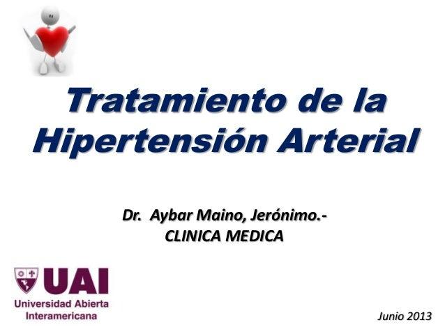 Tratamiento de la Hipertensión Arterial Junio 2013 Dr. Aybar Maino, Jerónimo.- CLINICA MEDICA
