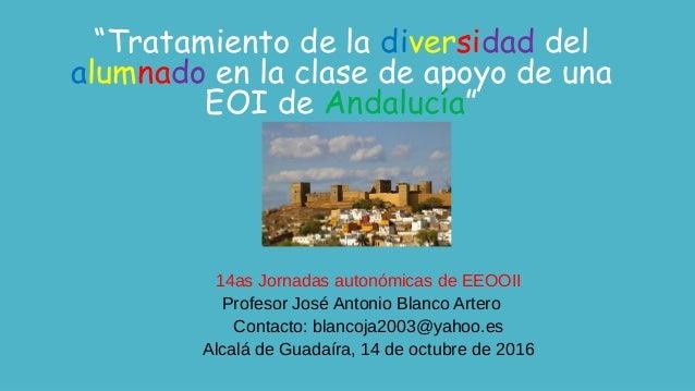 """""""Tratamiento de la diversidad del alumnado en la clase de apoyo de una EOI de Andalucía"""" 14as Jornadas autonómicas de EEOO..."""