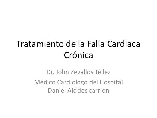 Tratamiento de la Falla Cardiaca  Crónica  Dr. John Zevallos Téllez  Médico Cardiologo del Hospital  Daniel Alcides carrió...