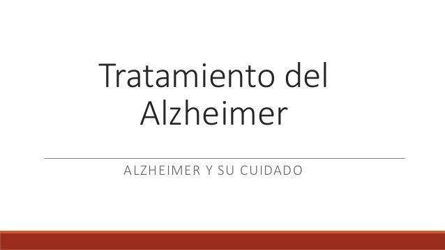 Tratamiento del  Alzheimer  ALZHEIMER Y SU CUIDADO