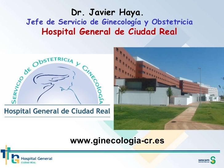 Dr. Javier Haya.  Jefe de Servicio de Ginecología y Obstetricia Hospital General de Ciudad Real www.ginecologia-cr.es