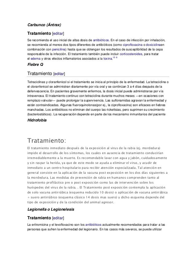Carbunco (Ántrax)Tratamiento [editar]Se recomienda el uso inicial de altas dosis de antibióticos. En el caso de infección ...