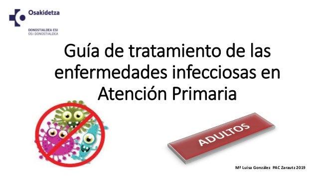 Guía de tratamiento de las enfermedades infecciosas en Atención Primaria Mª Luisa González PAC Zarautz 2019
