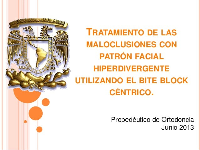 TRATAMIENTO DE LASMALOCLUSIONES CONPATRÓN FACIALHIPERDIVERGENTEUTILIZANDO EL BITE BLOCKCÉNTRICO.Propedéutico de Ortodoncia...