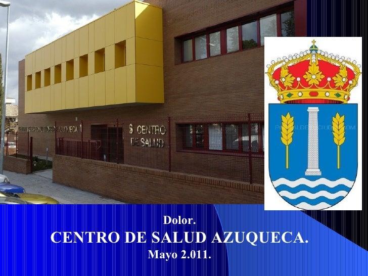 Dolor.  CENTRO DE SALUD AZUQUECA.   Mayo 2.011.