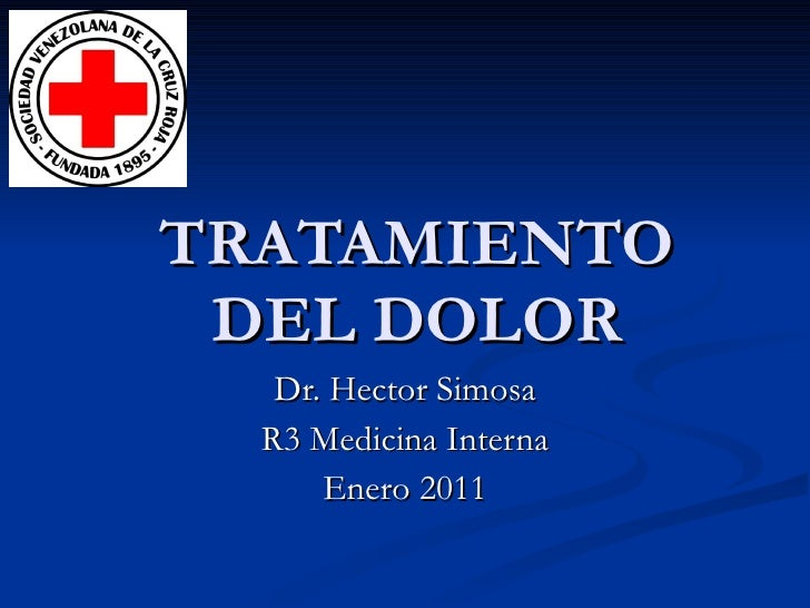 TRATAMIENTO DEL DOLOR Dr. Hector Simosa R3 Medicina Interna Enero 2011