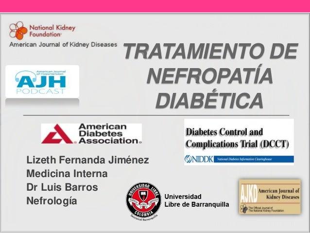 TRATAMIENTO DE NEFROPATÍA DIABÉTICA Lizeth Fernanda Jiménez Medicina Interna Dr Luis Barros Nefrología