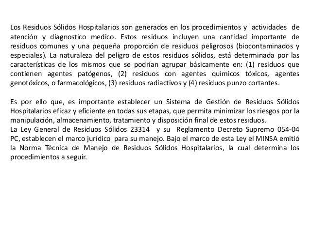 Los Residuos Sólidos Hospitalarios son generados en los procedimientos y actividades de atención y diagnostico medico. Est...