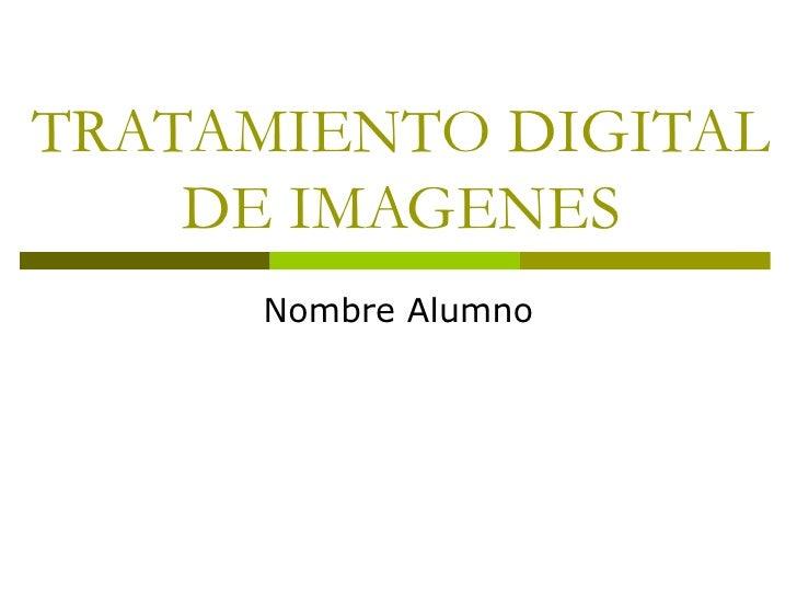 TRATAMIENTO DIGITAL    DE IMAGENES     Nombre Alumno