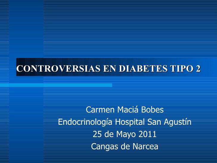 CONTROVERSIAS EN DIABETES TIPO 2              Carmen Maciá Bobes       Endocrinología Hospital San Agustín                ...