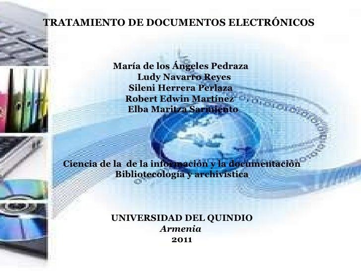 TRATAMIENTO DE DOCUMENTOS ELECTRÓNICOS María de los Ángeles Pedraza   Ludy Navarro Reyes Sileni Herrera Perlaza  Robert E...