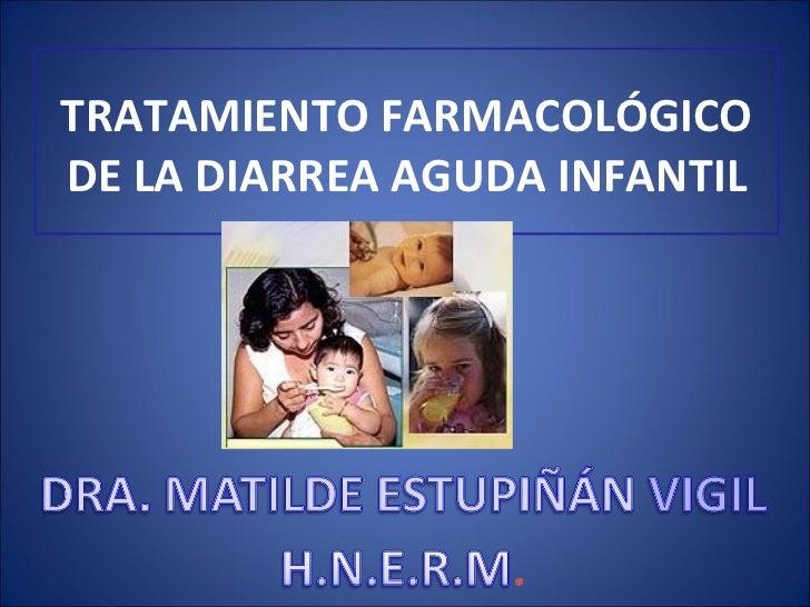 TRATAMIENTO FARMACOLÓGICO DE LA DIARREA AGUDA INFANTIL