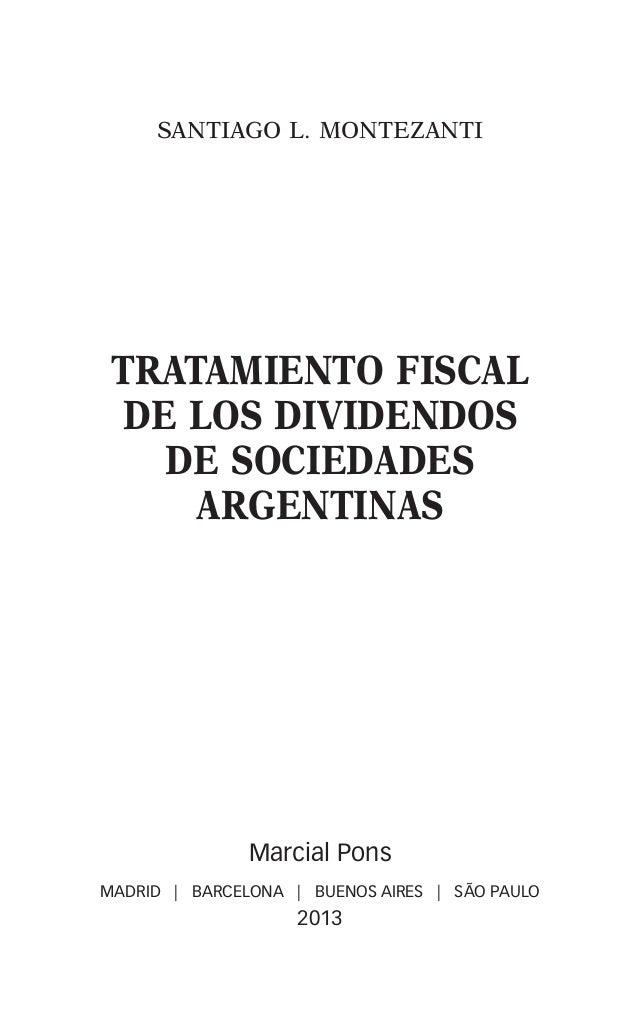 SANTIAGO L. MONTEZANTI TRATAMIENTO FISCAL DE LOS DIVIDENDOS DE SOCIEDADES ARGENTINAS Marcial Pons MADRID   BARCELONA   BUE...