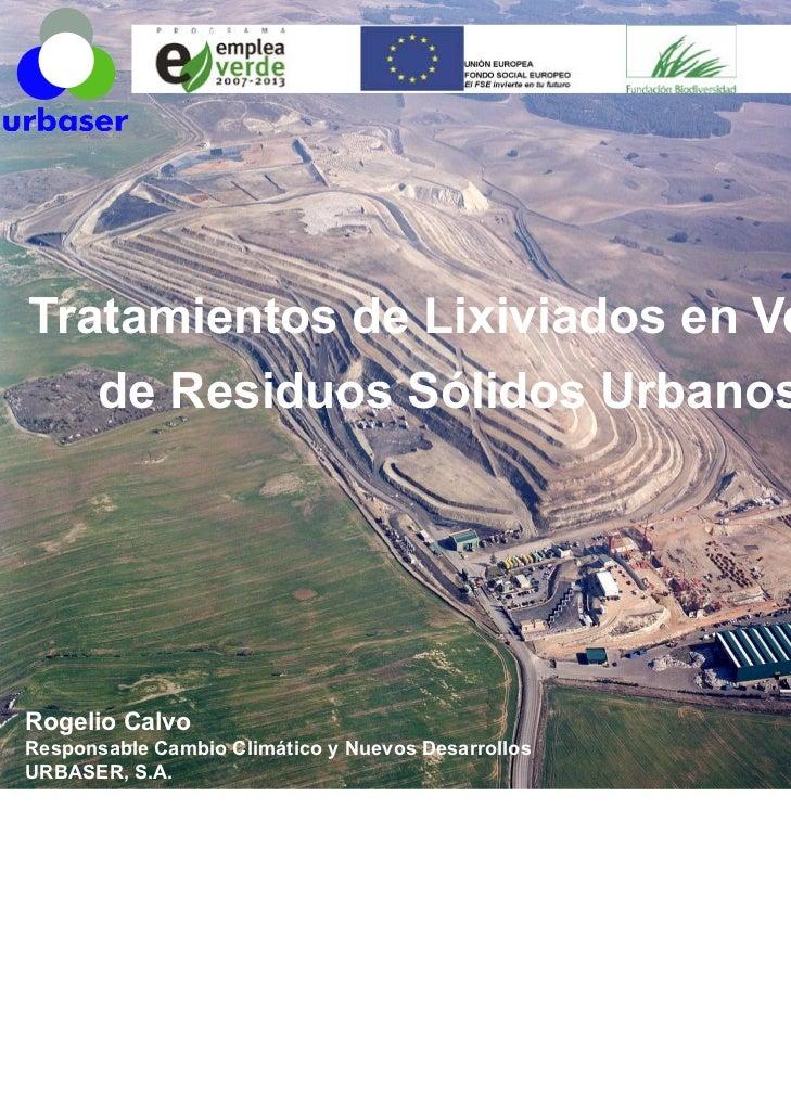 Tratamientos de Lixiviados en Vertederos   de Residuos Sólidos Urbanos (RSU)Rogelio CalvoResponsable Cambio Climático y Nu...