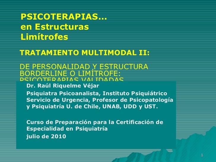 <ul><li>TRATAMIENTO MULTIMODAL II:  DE PERSONALIDAD Y ESTRUCTURA BORDERLINE O LIMÍTROFE: PSICOTERAPIAS VALIDADAS </li></ul...