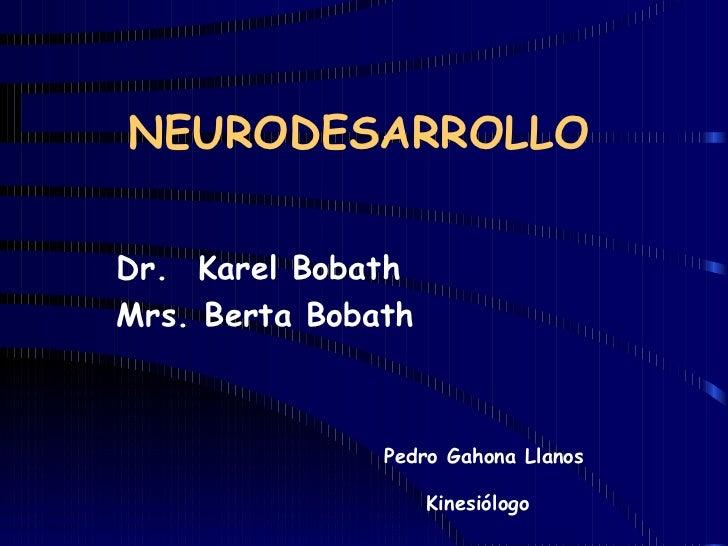 NEURODESARROLLO   Dr.  Karel Bobath Mrs. Berta Bobath Pedro Gahona Llanos Kinesiólogo