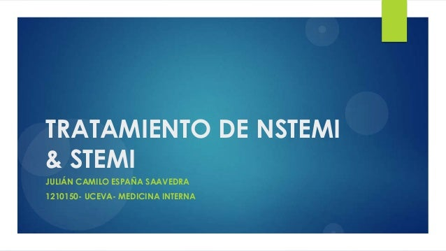 TRATAMIENTO DE NSTEMI & STEMI JULIÁN CAMILO ESPAÑA SAAVEDRA 1210150- UCEVA- MEDICINA INTERNA