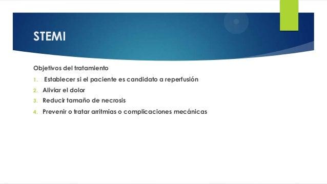 STEMI Objetivos del tratamiento 1. Establecer si el paciente es candidato a reperfusión 2. Aliviar el dolor 3. Reducir tam...