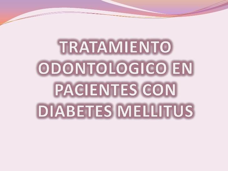 TRATAMIENTO ODONTOLOGICO EN PACIENTES CON DIABETES MELLITUS <br />