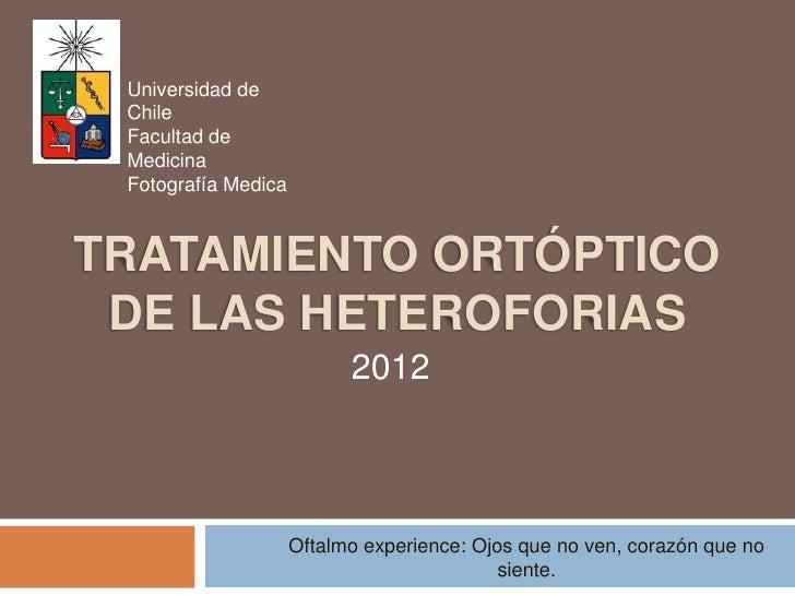 Universidad de Chile Facultad de Medicina Fotografía MedicaTRATAMIENTO ORTÓPTICO DE LAS HETEROFORIAS                      ...